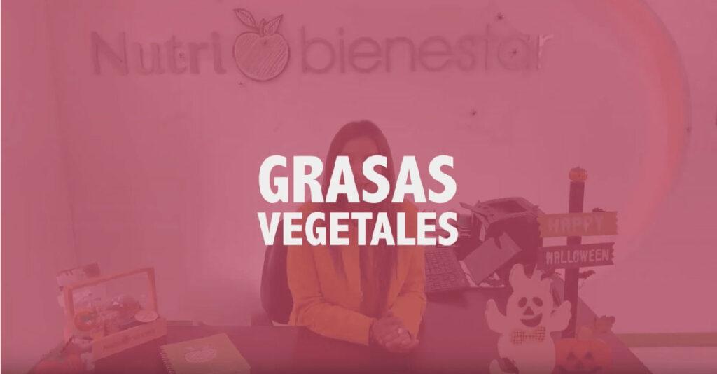 Todo sobre las Grasas Vegetales y los Aceites